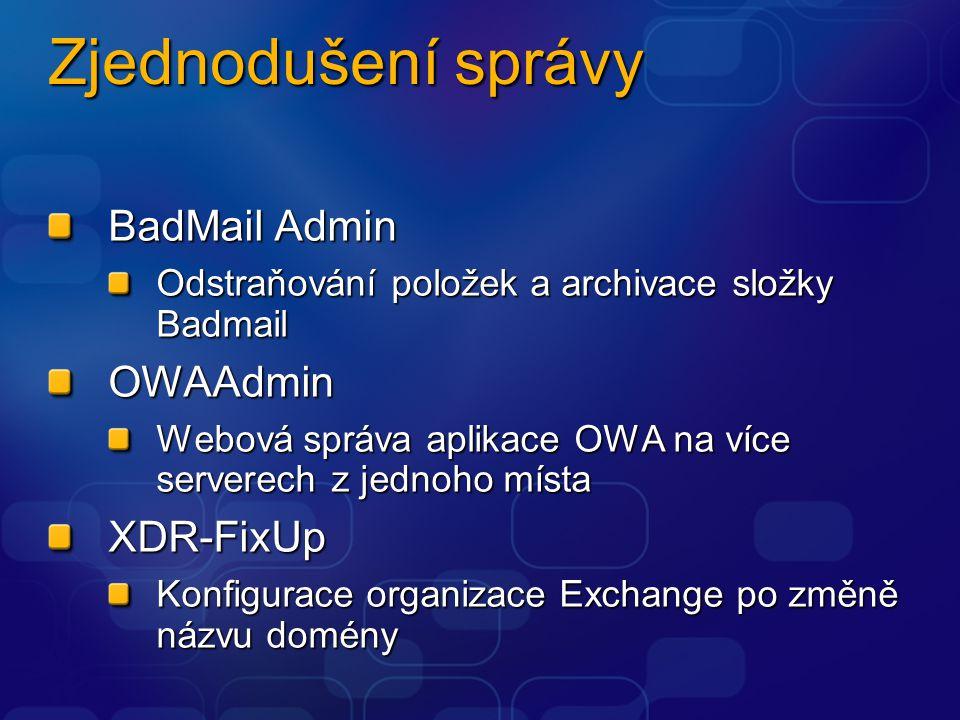 Zjednodušení správy BadMail Admin Odstraňování položek a archivace složky Badmail OWAAdmin Webová správa aplikace OWA na více serverech z jednoho místa XDR-FixUp Konfigurace organizace Exchange po změně názvu domény