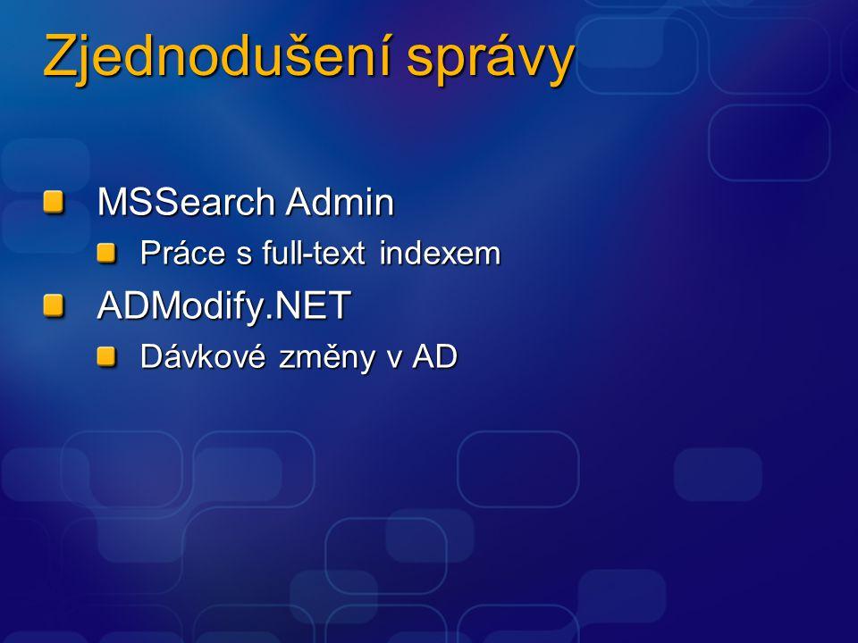 Zjednodušení správy MSSearch Admin Práce s full-text indexem ADModify.NET Dávkové změny v AD