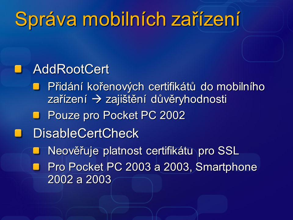 Správa mobilních zařízení AddRootCert Přidání kořenových certifikátů do mobilního zařízení  zajištění důvěryhodnosti Pouze pro Pocket PC 2002 DisableCertCheck Neověřuje platnost certifikátu pro SSL Pro Pocket PC 2003 a 2003, Smartphone 2002 a 2003
