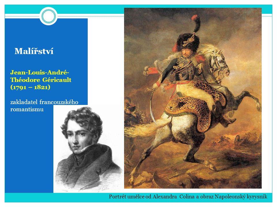 Malířství Jean-Louis-André- Théodore Géricault (1791 – 1821) zakladatel francouzského romantismu Portrét umělce od Alexandra Colina a obraz Napoleonský kyrysník