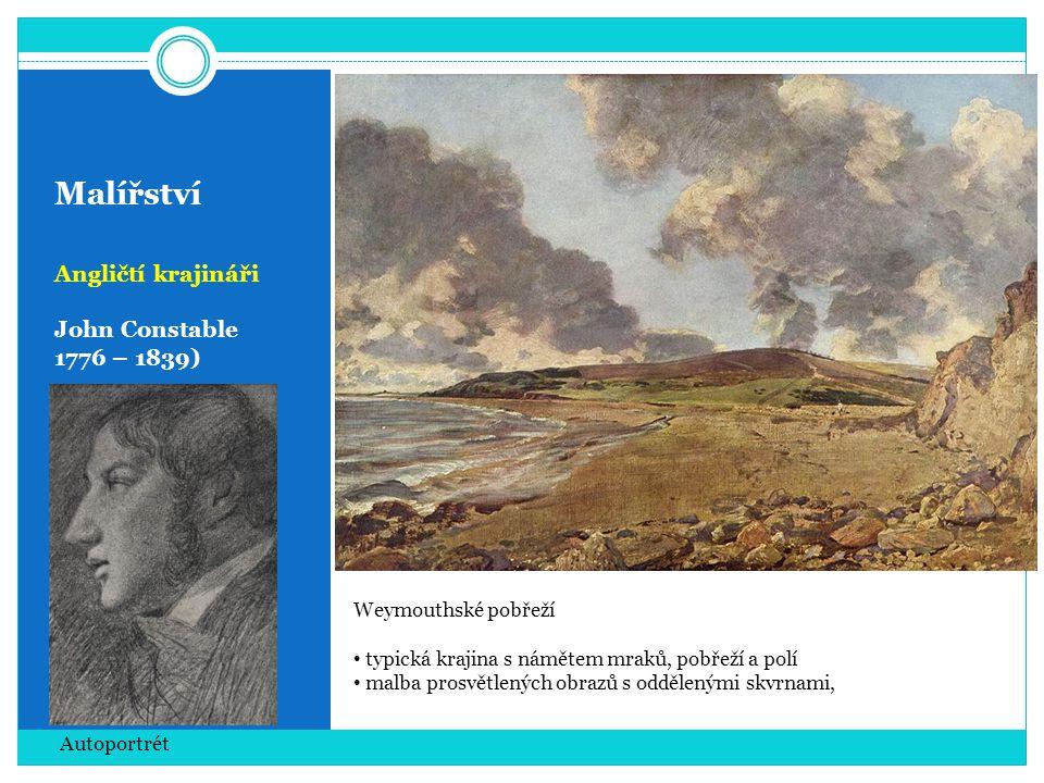 Malířství Angličtí krajináři John Constable 1776 – 1839) Autoportrét Weymouthské pobřeží typická krajina s námětem mraků, pobřeží a polí malba prosvětlených obrazů s oddělenými skvrnami,