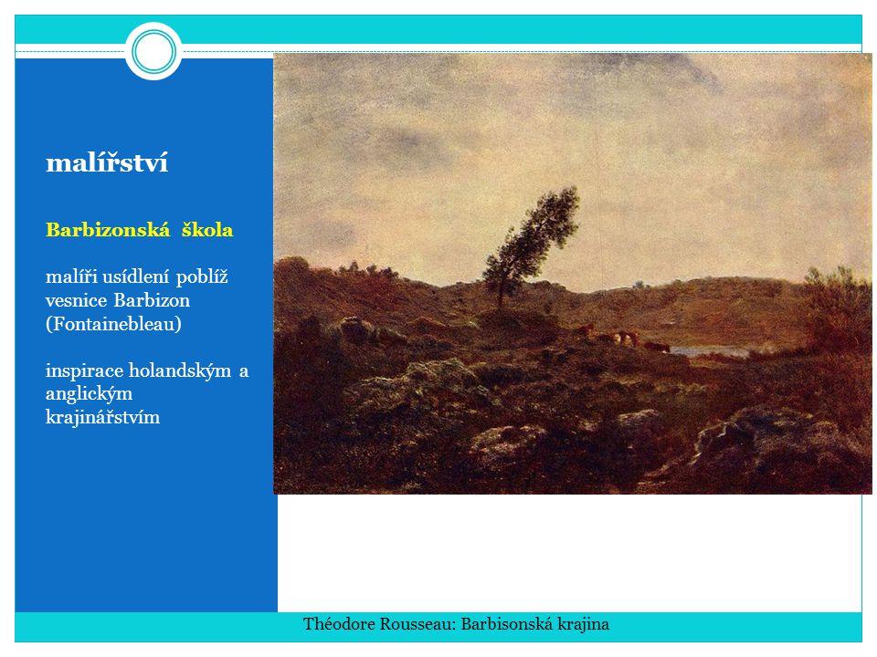 malířství Barbizonská škola malíři usídlení poblíž vesnice Barbizon (Fontainebleau) inspirace holandským a anglickým krajinářstvím Théodore Rousseau: Barbisonská krajina