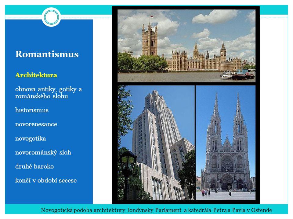 Romantismus Architektura obnova antiky, gotiky a románského slohu historismus novorenesance novogotika novorománský sloh druhé baroko končí v období s