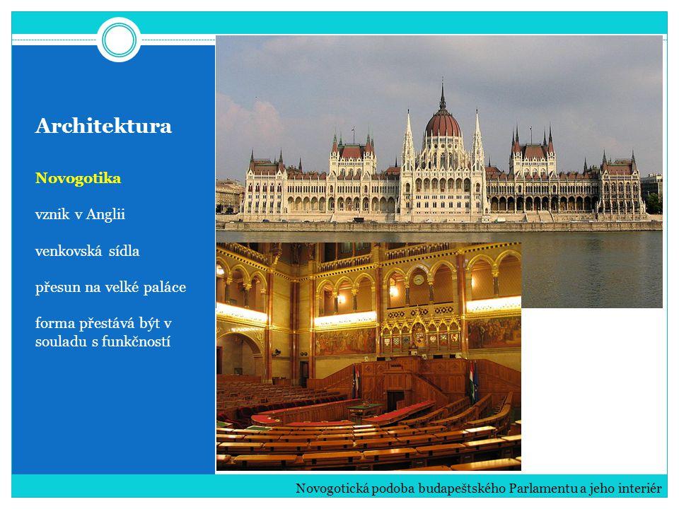 Architektura Novogotika vznik v Anglii venkovská sídla přesun na velké paláce forma přestává být v souladu s funkčností Novogotická podoba budapeštského Parlamentu a jeho interiér
