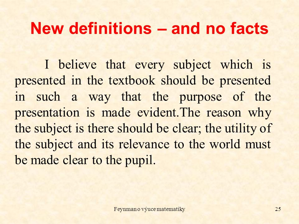 Feynman o výuce matematiky25 New definitions – and no facts I believe that every subject which is presented in the textbook should be presented in suc