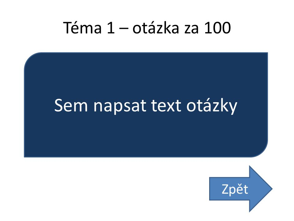Téma 1 – otázka za 100 Sem napsat text otázky Zpět