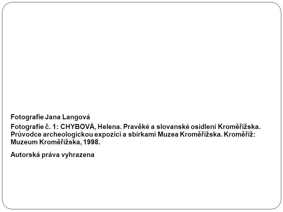 Fotografie Jana Langová Fotografie č. 1: CHYBOVÁ, Helena. Pravěké a slovanské osídlení Kroměřížska. Průvodce archeologickou expozicí a sbírkami Muzea