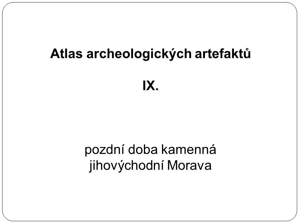 Atlas archeologických artefaktů IX. pozdní doba kamenná jihovýchodní Morava