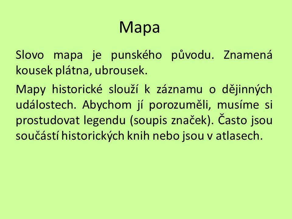 Mapa Slovo mapa je punského původu. Znamená kousek plátna, ubrousek.