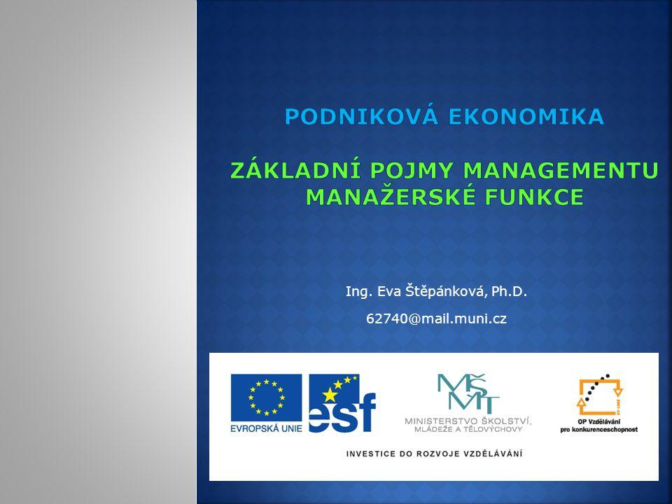 Vymezení managementu  Management, manažer  Úrovně managementu  Prostředí managementu Funkce managementu  Plánování  Organizování  Vedení lidí  Kontrola