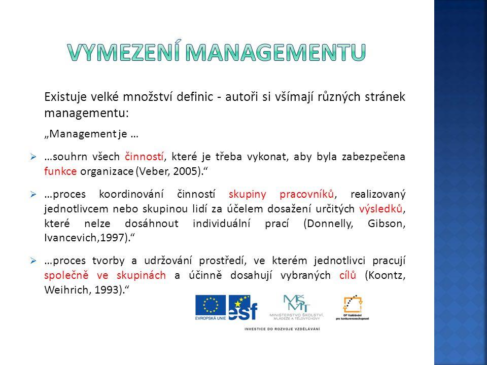 """Existuje velké množství definic - autoři si všímají různých stránek managementu: """"Management je …  …souhrn všech činností, které je třeba vykonat, ab"""