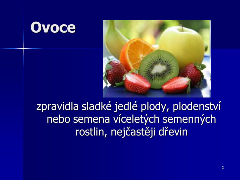Ovoce zpravidla sladké jedlé plody, plodenství nebo semena víceletých semenných rostlin, nejčastěji dřevin zpravidla sladké jedlé plody, plodenství nebo semena víceletých semenných rostlin, nejčastěji dřevin 2