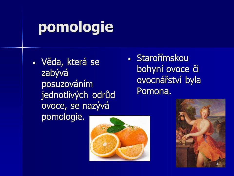 pomologie pomologie Věda, která se zabývá posuzováním jednotlivých odrůd ovoce, se nazývá pomologie.