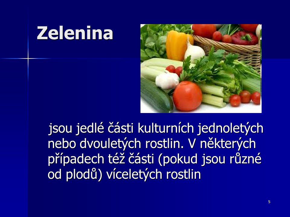 Zelenina jsou jedlé části kulturních jednoletých nebo dvouletých rostlin.