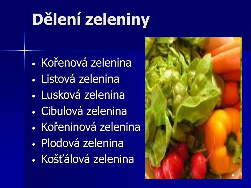 Dělení zeleniny Kořenová zelenina Kořenová zelenina Listová zelenina Listová zelenina Lusková zelenina Lusková zelenina Cibulová zelenina Cibulová zelenina Kořeninová zelenina Kořeninová zelenina Plodová zelenina Plodová zelenina Košťálová zelenina Košťálová zelenina 6