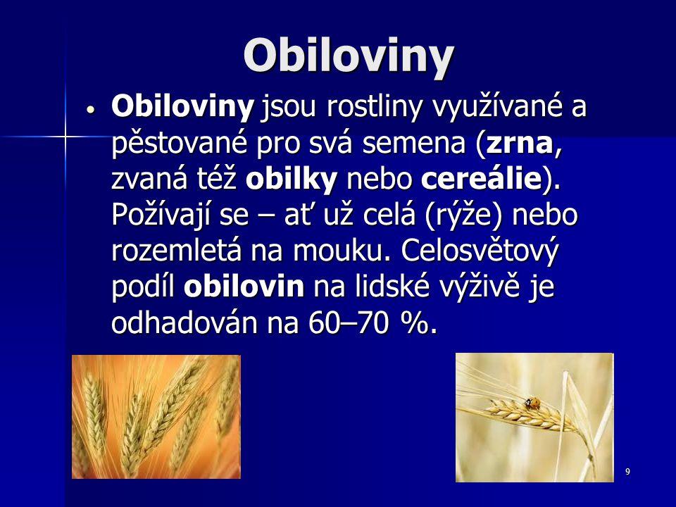 Obiloviny Obiloviny Obiloviny jsou rostliny využívané a pěstované pro svá semena (zrna, zvaná též obilky nebo cereálie).