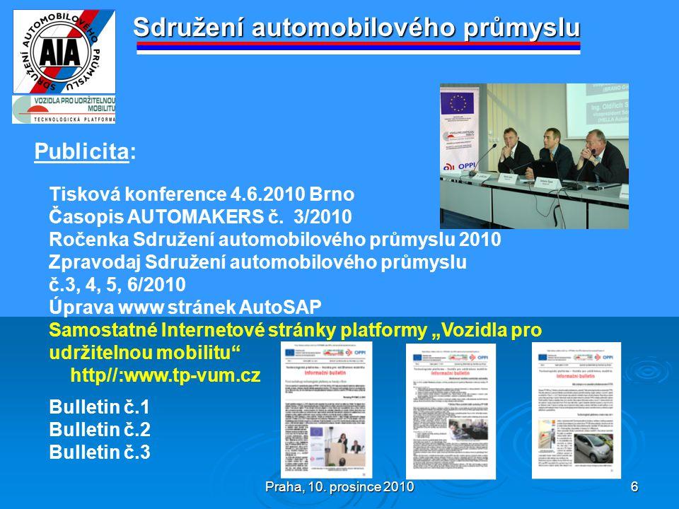 Praha, 10. prosince 2010 6 Sdružení automobilového průmyslu Publicita: Tisková konference 4.6.2010 Brno Časopis AUTOMAKERS č. 3/2010 Ročenka Sdružení