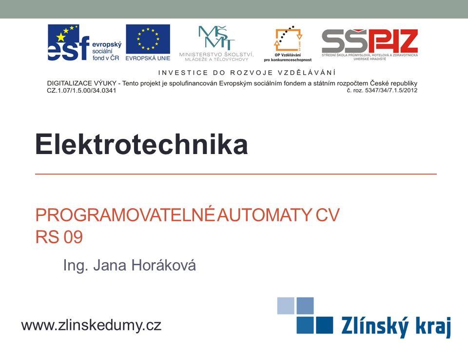 PROGRAMOVATELNÉ AUTOMATY CV RS 09 Ing. Jana Horáková Elektrotechnika www.zlinskedumy.cz