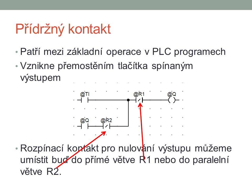 Přídržný kontakt Patří mezi základní operace v PLC programech Vznikne přemostěním tlačítka spínaným výstupem Rozpínací kontakt pro nulování výstupu můžeme umístit buď do přímé větve R1 nebo do paralelní větve R2.