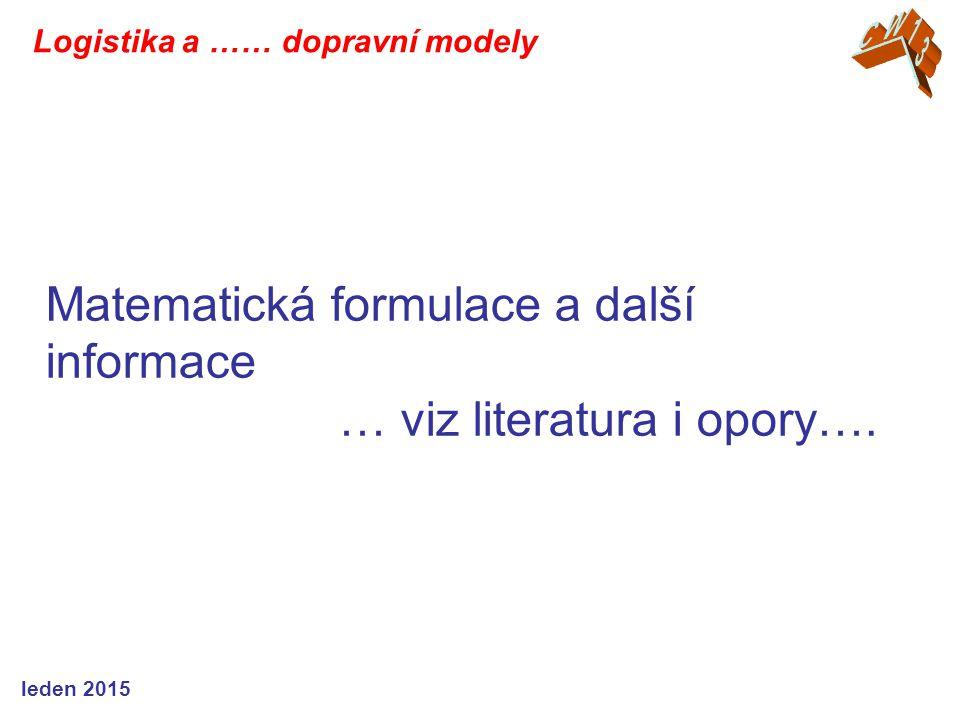 Matematická formulace a další informace … viz literatura i opory…. Logistika a …… dopravní modely leden 2015