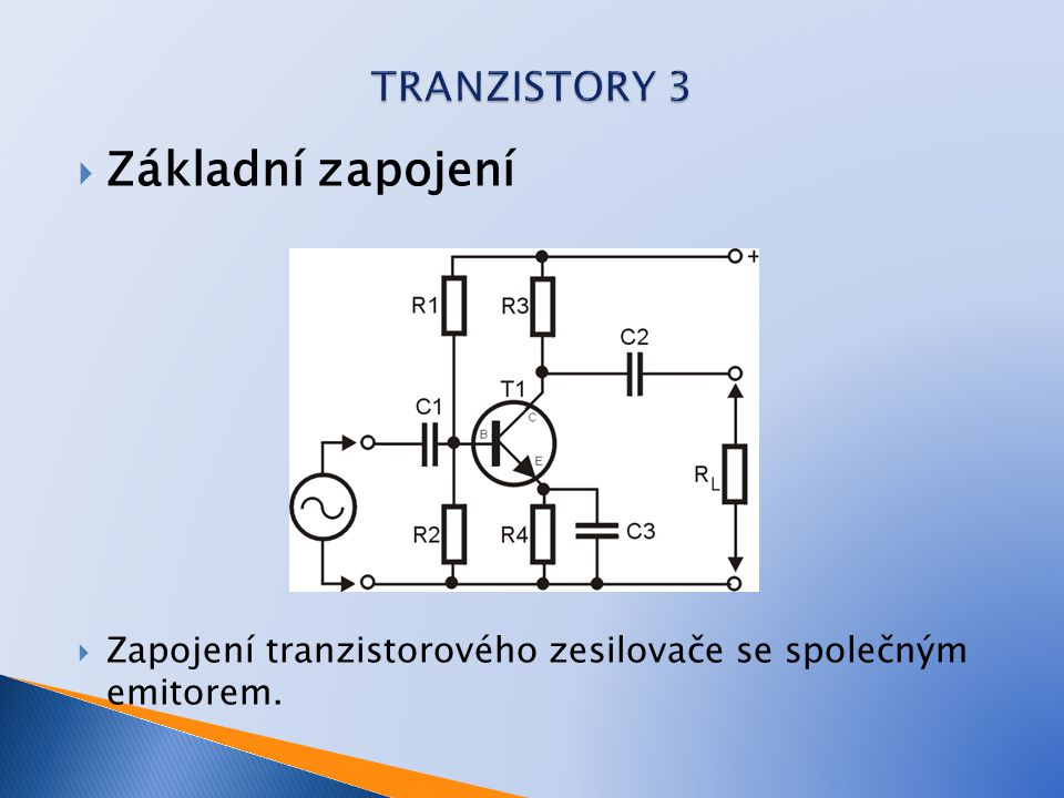  Základní zapojení  Zapojení tranzistorového zesilovače se společným emitorem.