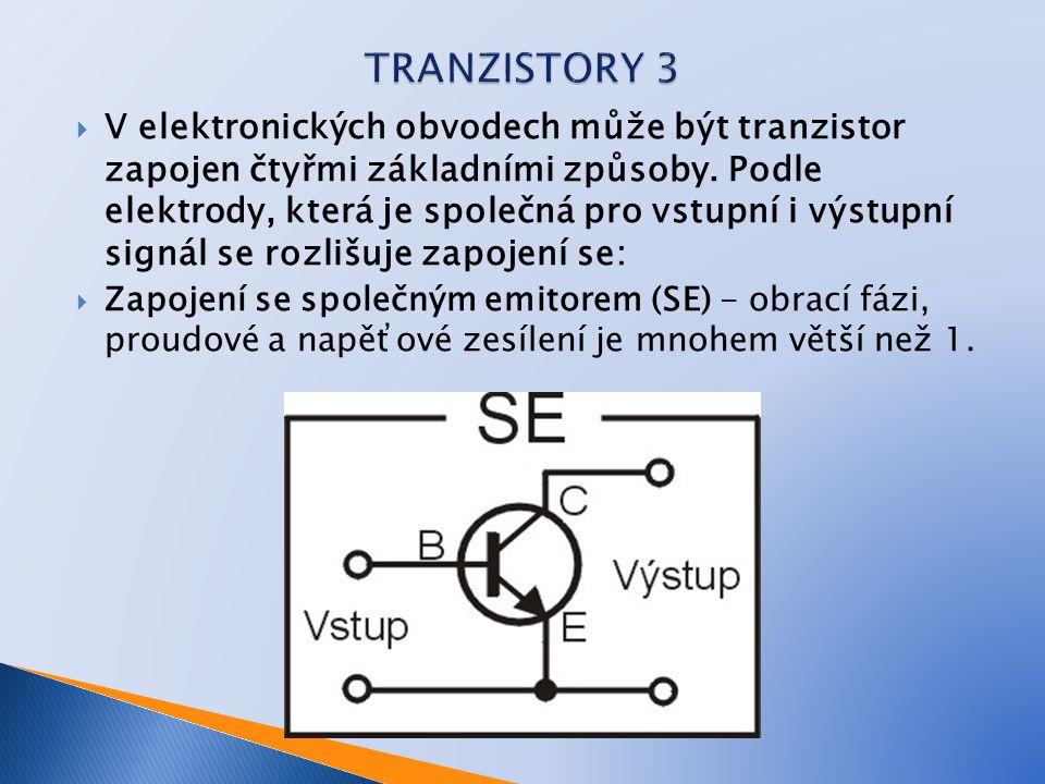  Zapojení se společnou bází (SB) - neobrací fázi, malé proudové zesílení (Ai<1), velmi malá vstupní impedance, velké napěťové zesílení (velikostně podobné jako zapojení SE), zapojení se využívá ve spínačích nebo ve zdrojích v části stabilizace.