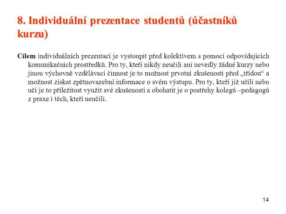 14 8. Individuální prezentace studentů (účastníků kurzu) Cílem individuálních prezentací je vystoupit před kolektivem s pomocí odpovídajících komunika