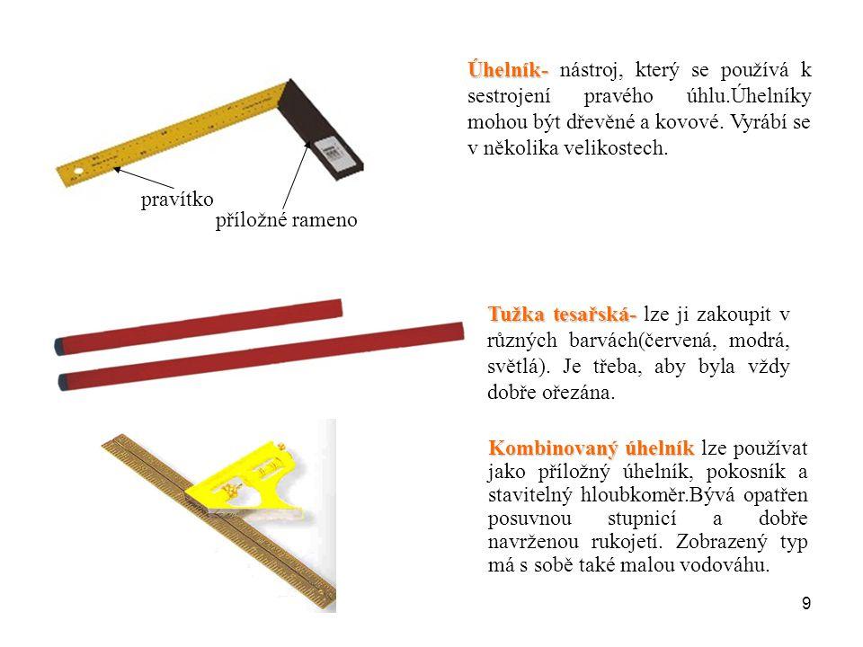 9 Úhelník- Úhelník- nástroj, který se používá k sestrojení pravého úhlu.Úhelníky mohou být dřevěné a kovové. Vyrábí se v několika velikostech. pravítk