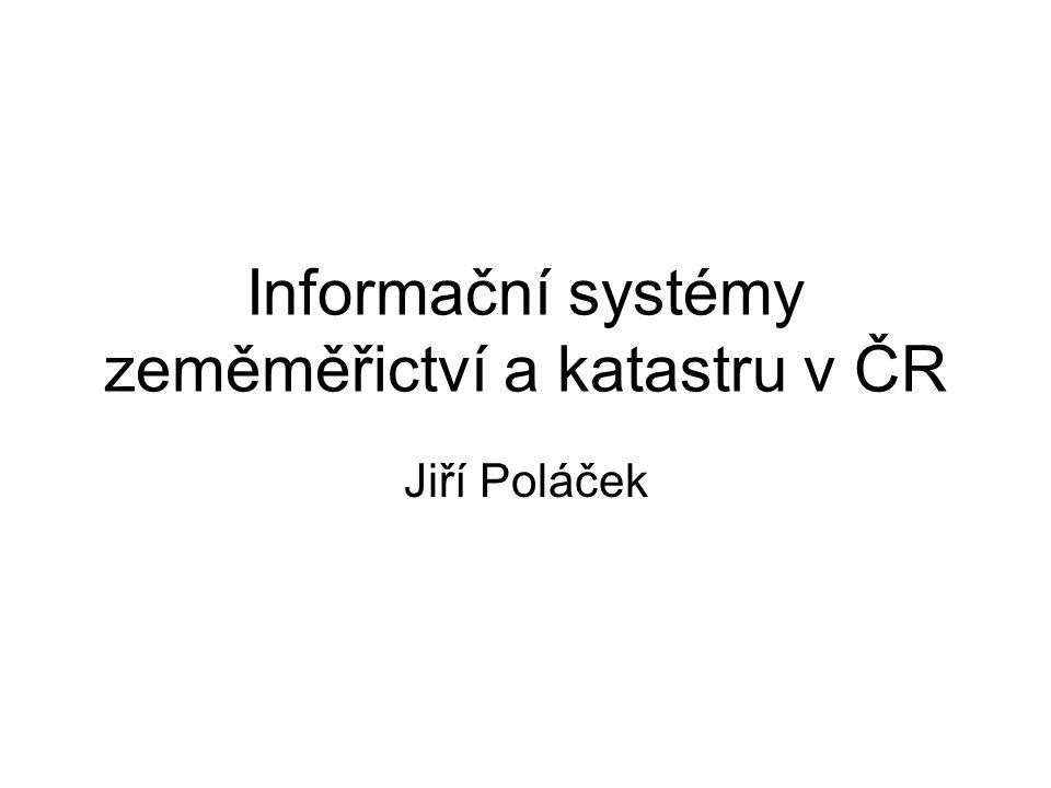Informační systémy zeměměřictví a katastru v ČR Jiří Poláček