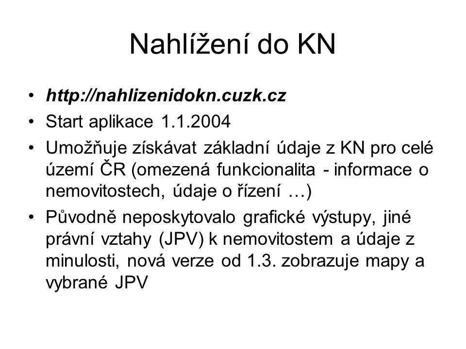Nahlížení do KN http://nahlizenidokn.cuzk.cz Start aplikace 1.1.2004 Umožňuje získávat základní údaje z KN pro celé území ČR (omezená funkcionalita -