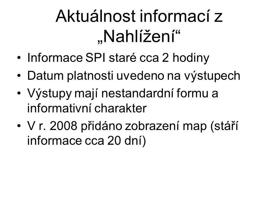 """Aktuálnost informací z """"Nahlížení"""" Informace SPI staré cca 2 hodiny Datum platnosti uvedeno na výstupech Výstupy mají nestandardní formu a informativn"""