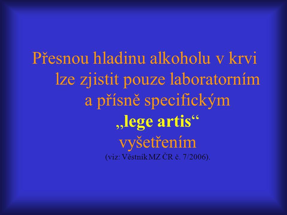 """Přesnou hladinu alkoholu v krvi lze zjistit pouze laboratorním a přísně specifickým """"lege artis"""" vyšetřením (viz: Věstník MZ ČR č. 7/2006)."""