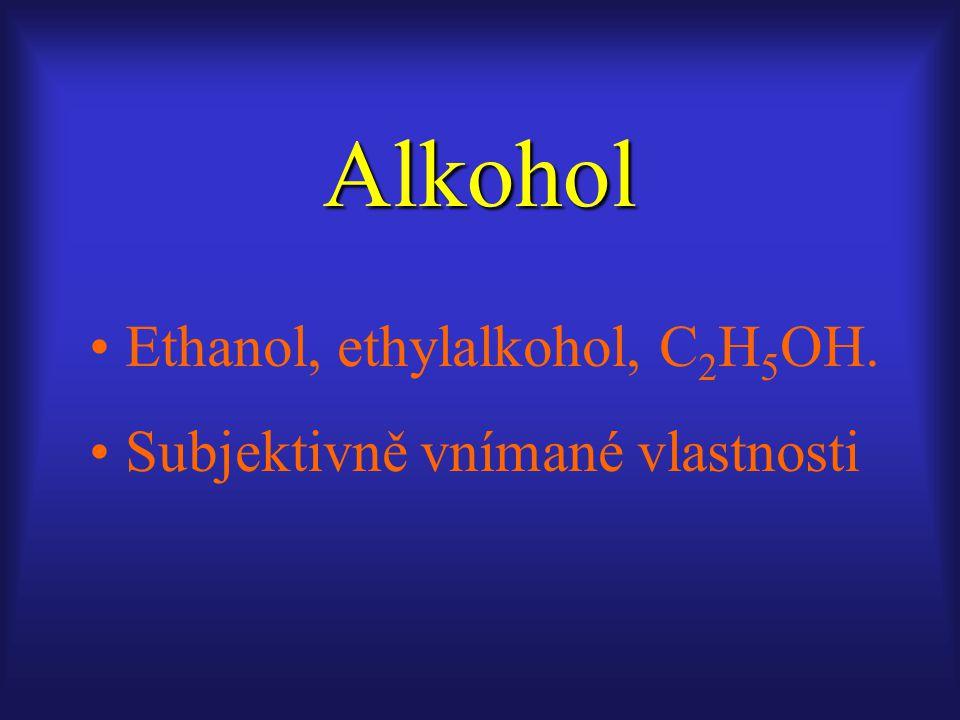 Alkohol Ethanol, ethylalkohol, C 2 H 5 OH. Subjektivně vnímané vlastnosti