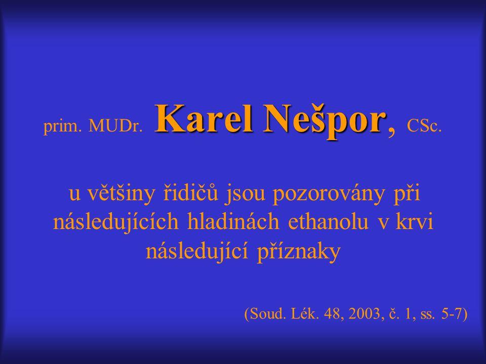 Karel Nešpor prim. MUDr. Karel Nešpor, CSc. u většiny řidičů jsou pozorovány při následujících hladinách ethanolu v krvi následující příznaky (Soud. L