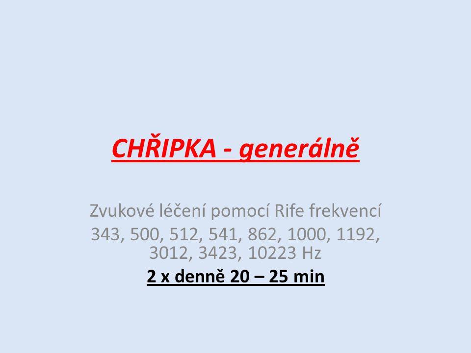 CHŘIPKA - generálně Zvukové léčení pomocí Rife frekvencí 343, 500, 512, 541, 862, 1000, 1192, 3012, 3423, 10223 Hz 2 x denně 20 – 25 min
