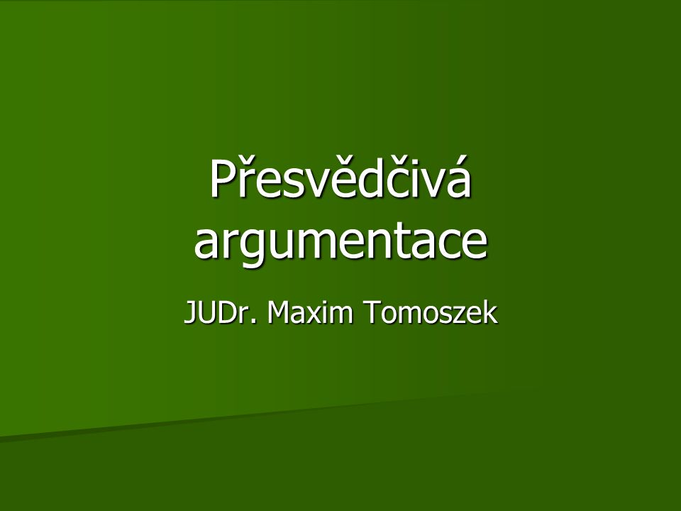 Přesvědčivá argumentace JUDr. Maxim Tomoszek