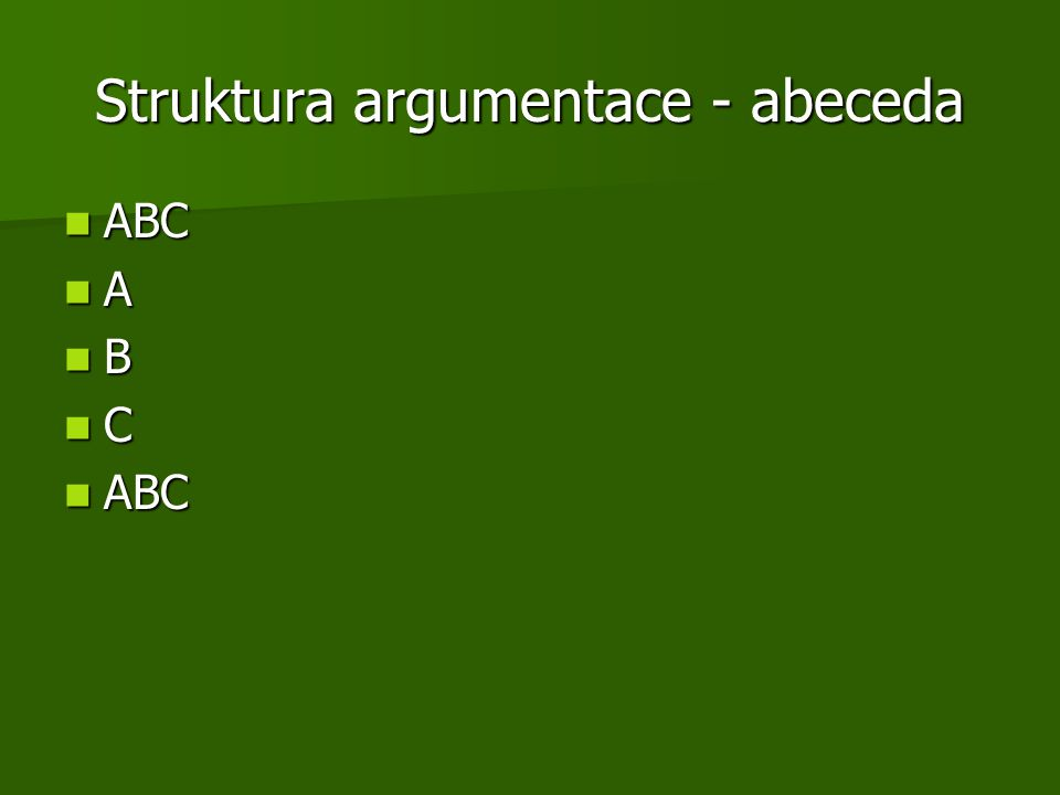 Struktura argumentace - abeceda ABC ABC A B C