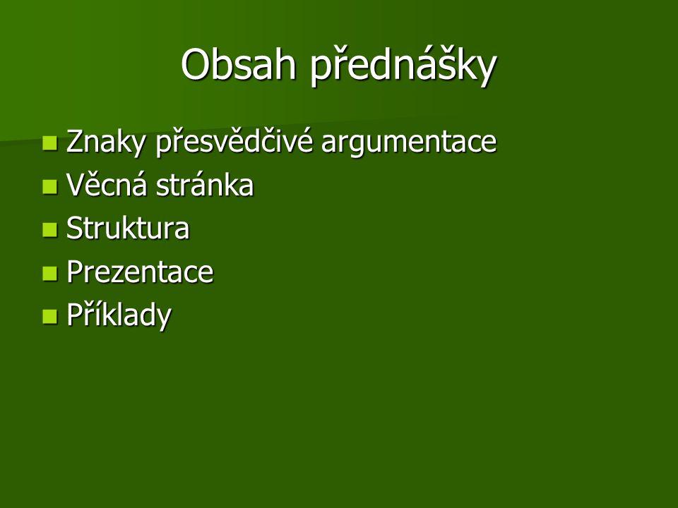 Obsah přednášky Znaky přesvědčivé argumentace Znaky přesvědčivé argumentace Věcná stránka Věcná stránka Struktura Struktura Prezentace Prezentace Přík