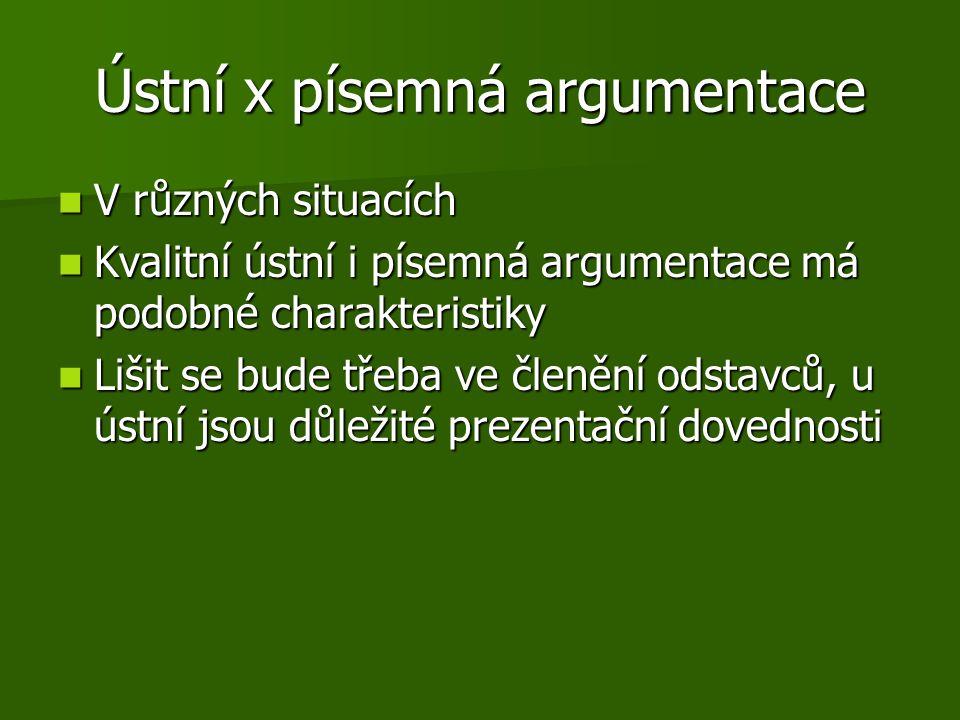 Ústní x písemná argumentace V různých situacích V různých situacích Kvalitní ústní i písemná argumentace má podobné charakteristiky Kvalitní ústní i p