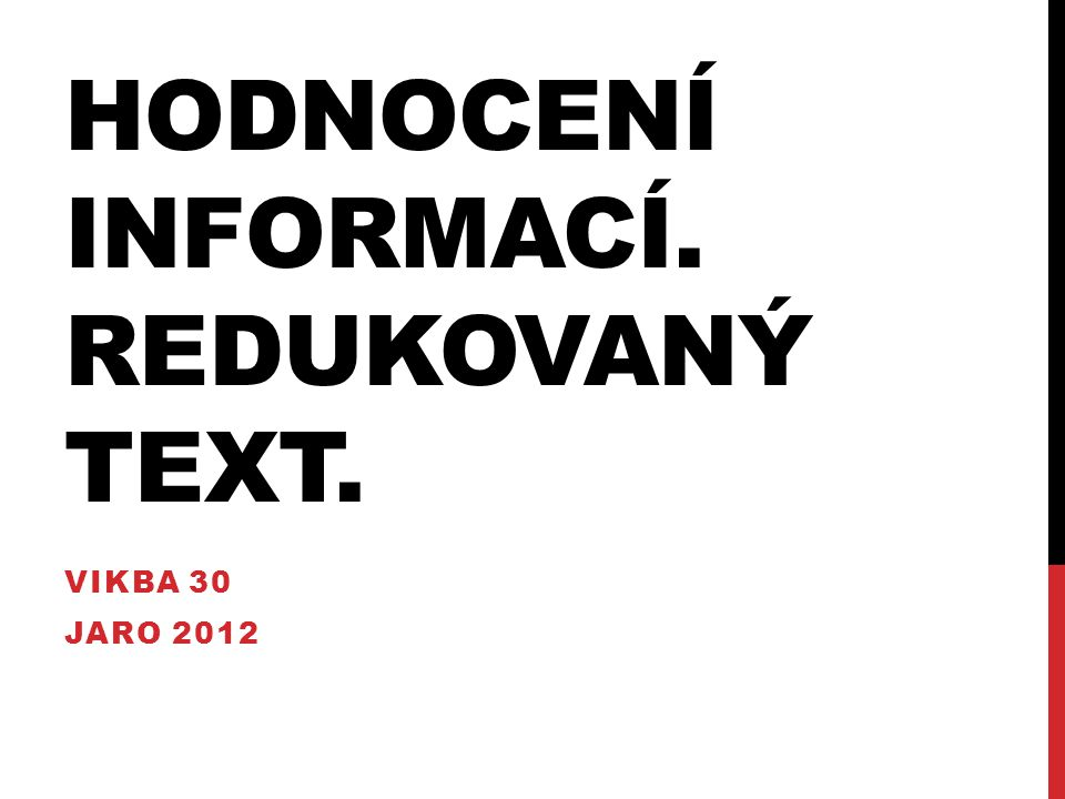 HODNOCENÍ INFORMACÍ. REDUKOVANÝ TEXT. VIKBA 30 JARO 2012