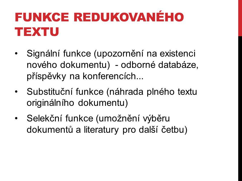 FUNKCE REDUKOVANÉHO TEXTU Signální funkce (upozornění na existenci nového dokumentu) - odborné databáze, příspěvky na konferencích... Substituční funk