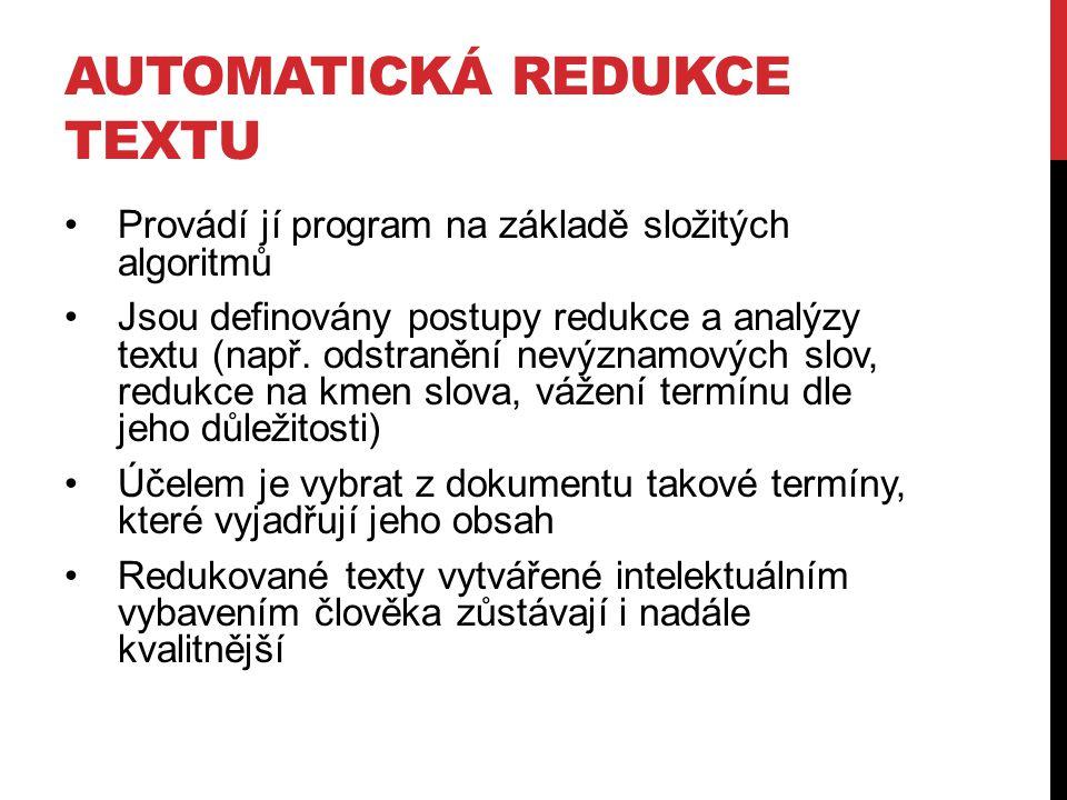 AUTOMATICKÁ REDUKCE TEXTU Provádí jí program na základě složitých algoritmů Jsou definovány postupy redukce a analýzy textu (např. odstranění nevýznam