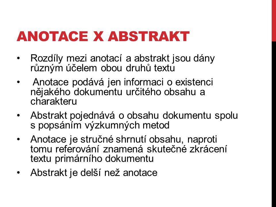 ANOTACE X ABSTRAKT Rozdíly mezi anotací a abstrakt jsou dány různým účelem obou druhů textu Anotace podává jen informaci o existenci nějakého dokument