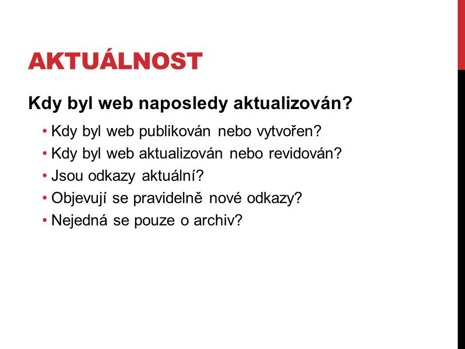AKTUÁLNOST Kdy byl web naposledy aktualizován? Kdy byl web publikován nebo vytvořen? Kdy byl web aktualizován nebo revidován? Jsou odkazy aktuální? Ob