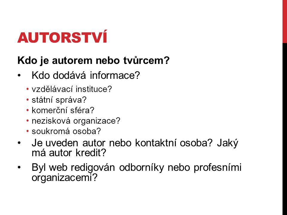 AUTORSTVÍ Kdo je autorem nebo tvůrcem? Kdo dodává informace? vzdělávací instituce? státní správa? komerční sféra? nezisková organizace? soukromá osoba