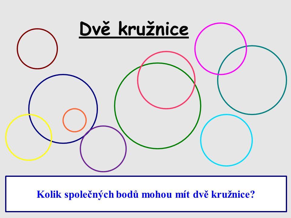 + k Dvě kružnice mohou mít dva společné body, jeden společný bod nebo žádný společný bod.