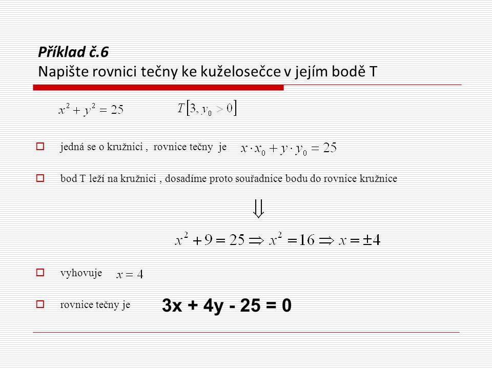 Příklad č.6 Napište rovnici tečny ke kuželosečce v jejím bodě T  jedná se o kružnici, rovnice tečny je  bod T leží na kružnici, dosadíme proto souřa