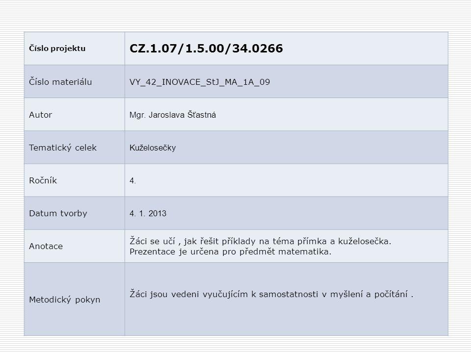 Číslo projektu CZ.1.07/1.5.00/34.0266 Číslo materiáluVY_42_INOVACE_StJ_MA_1A_09 Autor Mgr. Jaroslava Šťastná Tematický celek Kuželosečky Ročník 4. Dat