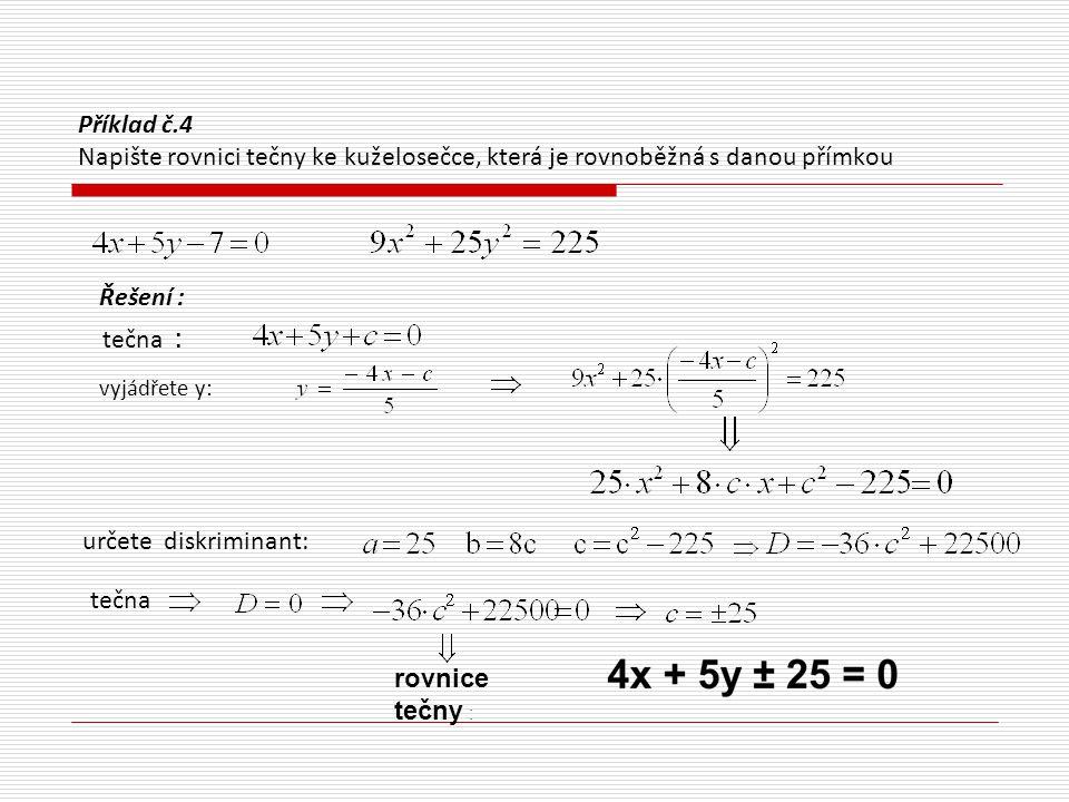 Příklad č.4 Napište rovnici tečny ke kuželosečce, která je rovnoběžná s danou přímkou Řešení : vyjádřete y: určete diskriminant: tečna rovnice tečny :