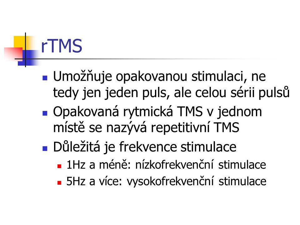 rTMS Umožňuje opakovanou stimulaci, ne tedy jen jeden puls, ale celou sérii pulsů Opakovaná rytmická TMS v jednom místě se nazývá repetitivní TMS Důle